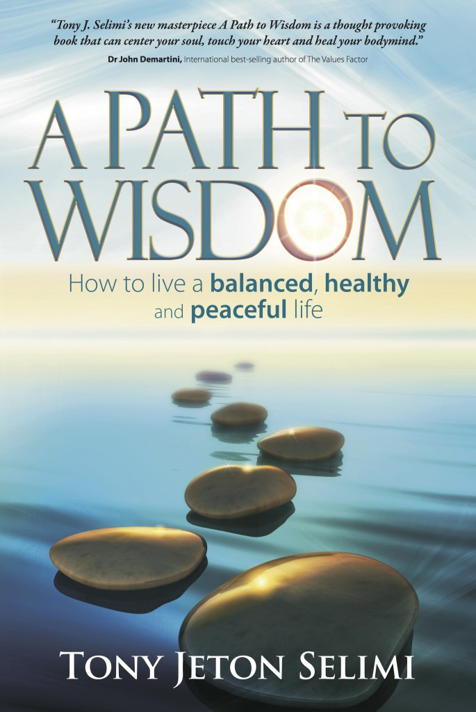 "Dr John Demartini quotes ""Tony J. Selimi's new masterpiece A Path to Wisdom is a thought provoking book that can center your soul, touch your heart and heal your bodymind."""